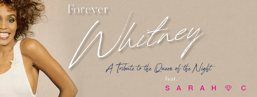 DINNER & SHOW - Forever Whitney: A Tribute To The Queen Of The Night (Featuring Sarah C)