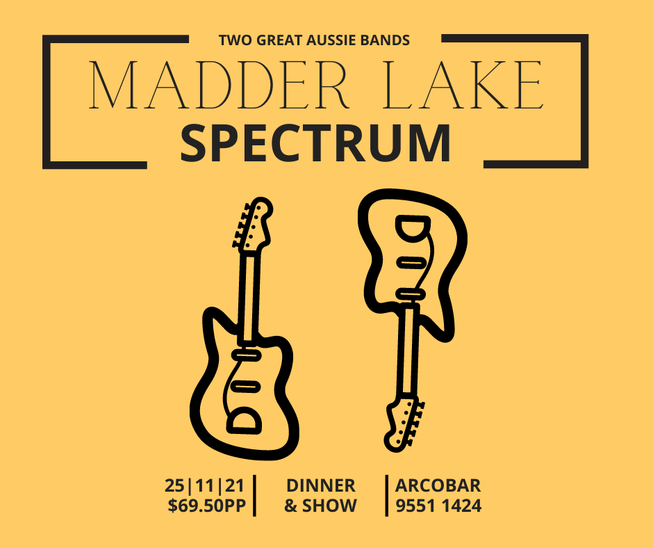 MADDER LAKE & SPECTRUM - TWO GREAT AUSSIE BANDS - DINNER & SHOW