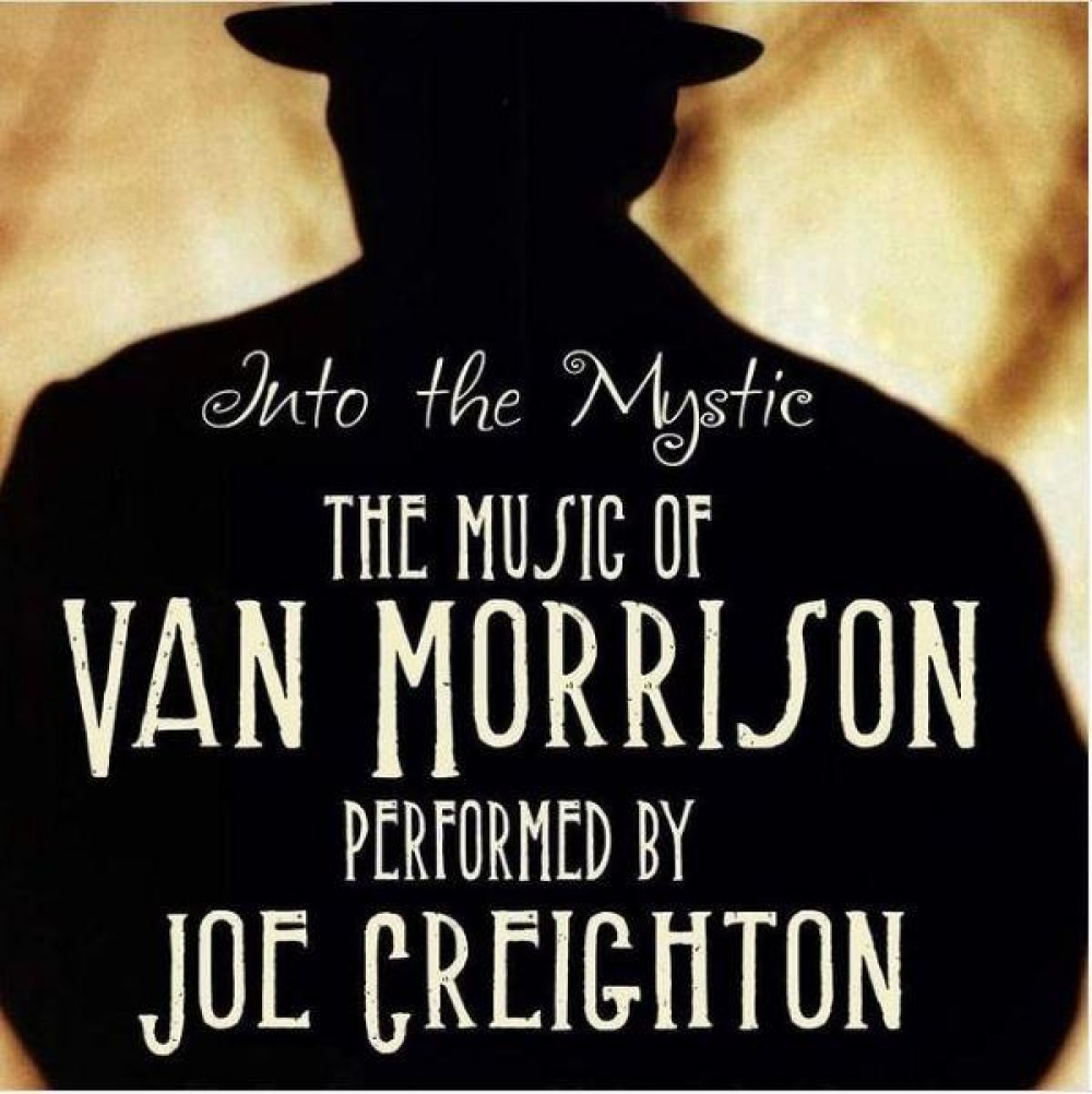 INTO THE MYSTIC - Joe Creighton & His Band Perform The Songs Of Van Morrison