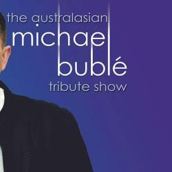 The Australian Michael Buble' Tribute Show - A Perfect Mothers Day Gift - Presented By Glenn Starr
